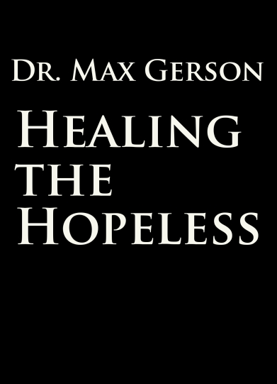 Max Gerson Healing the Hopeless